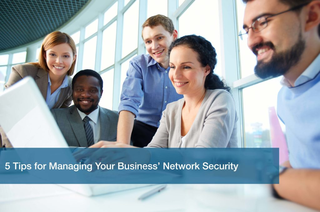 5 Tips for Managing Your Business' Network Security