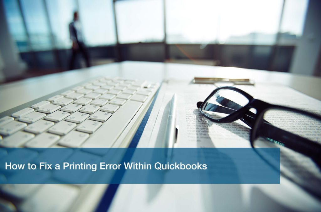 Hot to Fix a Printing Error Within Quickbooks