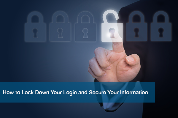 How to Lock Down Your Login and Secure Your Information